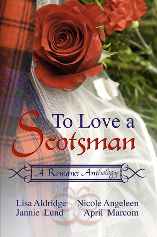 To Love a Scotsman: A Romance Anthology
