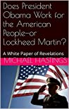 Does President Obama Work for the American People-or Lockheed Martin?: A White Paper of Revelations