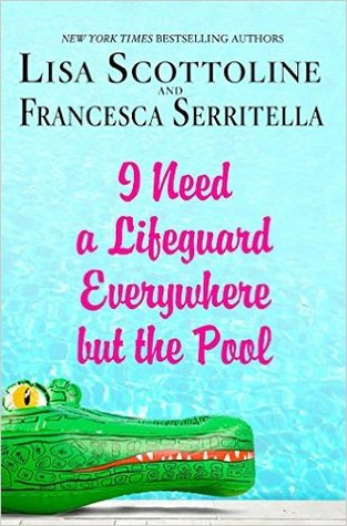 I Need a Lifeguard Everywhere But the Pool by Lisa Scottoline