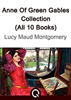 Anne Of Green Gables Collection (All 10 Books)