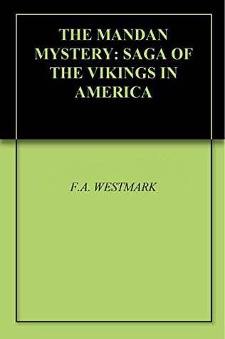 THE MANDAN MYSTERY: SAGA OF THE VIKINGS IN AMERICA