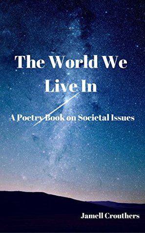 Amazon Com The World We Live In A Poetry Book On Societal Issues Part 3 Twwli Series 9781973890119 Crouthers Jamell Books