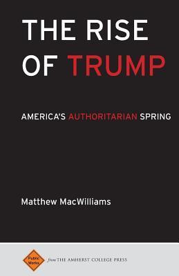 The Rise of Trump: America's Authoritarian Spring