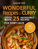 Wonderful Recipes With Curry Cookbook 25 Incredible Recipes For Every Taste By David Hill