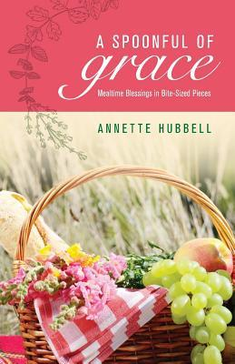 A Spoonful of Grace: Mealtime Blessings in Bite-Sized Pieces