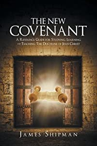 The New Covenant: A Reference Guide for Studying, Learning, and Teaching the Doctrine of Jesus Christ