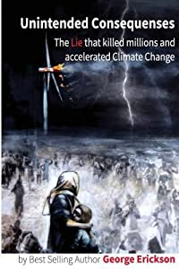 Unintended Consequences: : The Lie That Killed Millions and Accelerated Climate Change (B&w)