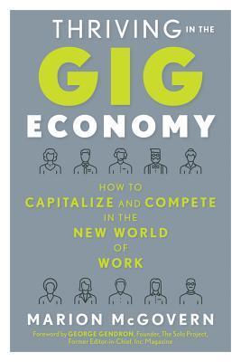 Thriving in the Gig Economy How to Capitalize and Compete in the New World of Work