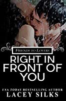 Right in Front of You: A Friends to Lovers Contemporary Romance