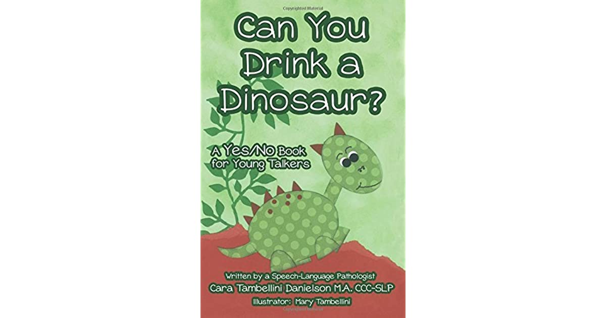 Can You Drink A Dinosaur A Yesno Book For Young Talkers By Cara