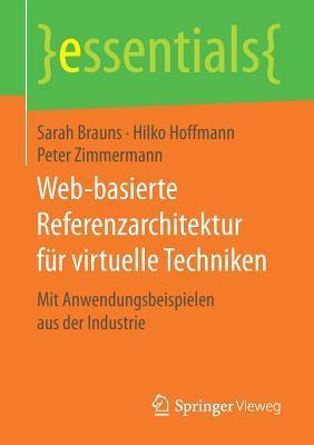 Web-Basierte Referenzarchitektur Fur Virtuelle Techniken: Mit Anwendungsbeispielen Aus Der Industrie  by  Sarah Brauns
