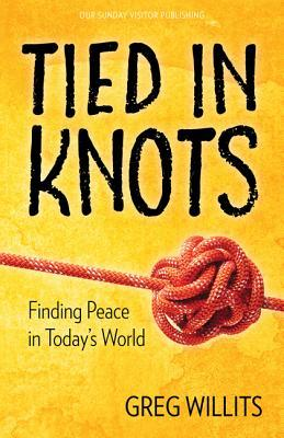 Tied in Knots Finding Peace in Today's World