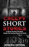 Creepy Short Stories: A Ghost Hunters Paradise: Inside The Scariest Places On Earth (True Horror Stories Book 1)