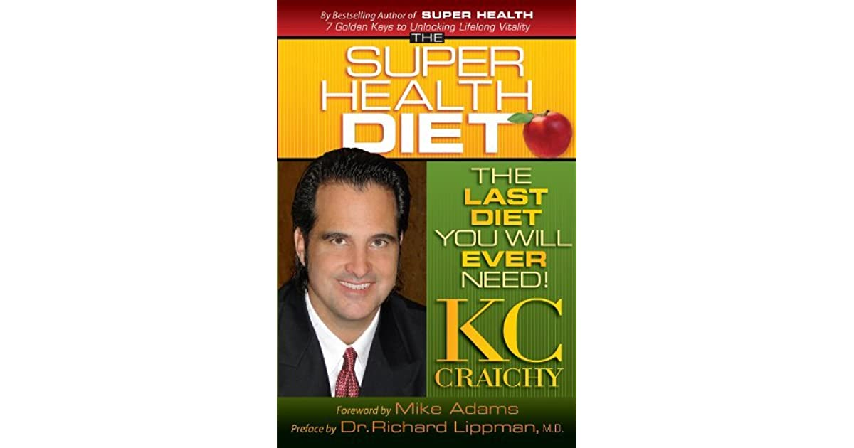 The super health diet the last diet you will ever need by kc the super health diet the last diet you will ever need by kc craichy malvernweather Image collections