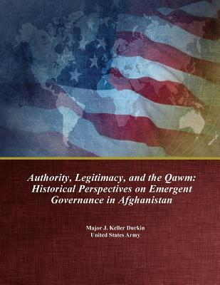 Authority, Legitimacy, and the Qawm: Historical Perspectives on Emergent Governance in Afghanistan