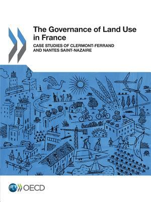 The Governance of Land Use in France Case studies of Clermont-Ferrand and Nantes Saint-Nazaire