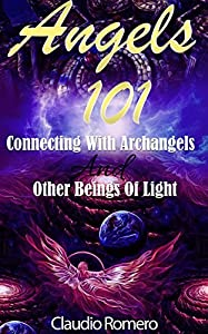 Angels 101 - Connecting With Archangels And Other Beings Of Light : Angel Magic
