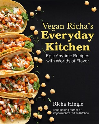 Vegan Richa's Everyday Kitchen: Epic Anytime Recipes with Worlds of Flavor
