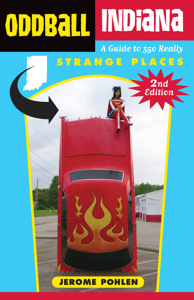 Oddball Indiana A Guide to 350 Really Strange Places