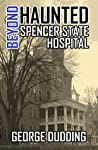Beyond Haunted Spencer State Hospital