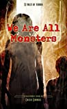 We Are All Monsters