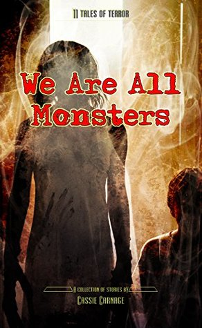 We Are All Monsters by Cassie Carnage