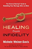 Healing from Infidelity: The Divorce Busting(r) Guide to Rebuilding Your Marriage After an Affair