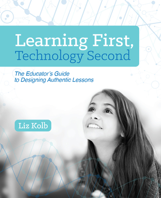 Learning First, Technology Second by Liz Kolb