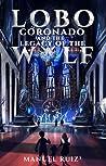 Lobo Coronado and the Legacy of the Wolf (Volume 1)