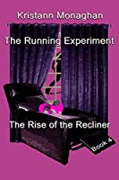 The Running Experiment Book 4: The Rise of the Recliner