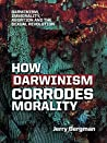 How Darwinism Corrodes Morality by Jerry Bergman