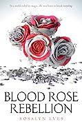 Blood Rose Rebellion (Blood Rose Rebellion, #1)