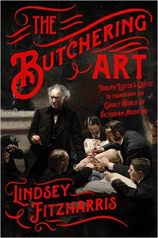 Cover for The Butchering Art: Joseph Lister's Quest to Transform the Grisly World of Victorian Medicine, by Lindsey Fitzharris