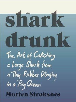 Shark Drunk by Morten A. Strøksnes