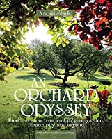 Orchard Odyssey: Finding and Growing Tree Fruit in the City, Community and Garden