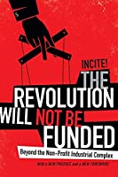 The Revolution Will Not Be Funded: Beyond the Non-Profit Industrial Complex