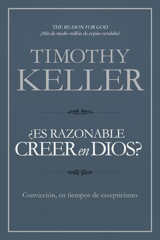 ¿Es razonable creer en Dios? by Timothy J. Keller