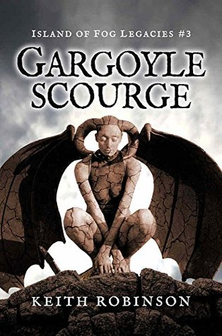 Gargoyle Scourge (Island of Fog Legacies Book 3) Keith Robinson