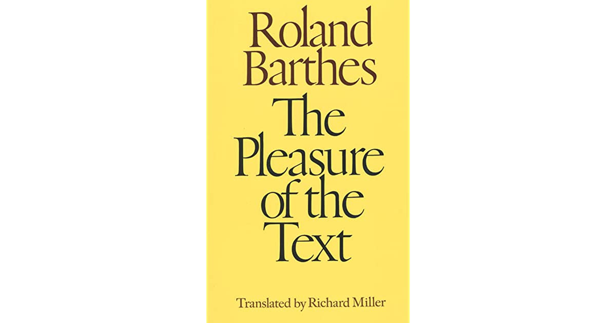 roland barthes pleasure of the text essay It has been twenty years since roland barthes succumbed to injuries sustained in a grotesquely absurd accident while crossing the rue des coles after.