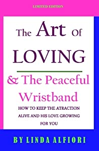 The Art of Loving & The Peaceful Wristband: How to Keep The Atraction Alive and His Love Growing For You