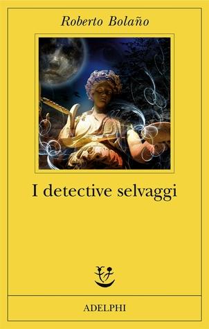I detective selvaggi by Roberto Bolaño
