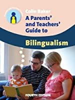 A Parents' and Teachers' Guide to Bilingualism (Parents' and Teachers' Guides)