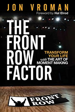 The Front Row Factor: Transform Your Life with the Art of Moment Making