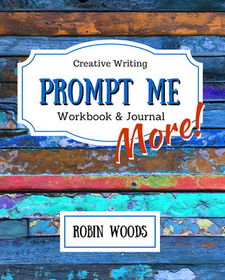 Prompt Me More: Creative Writing Workbook & Journal (Prompt Me, #2)