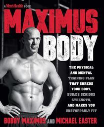 Maximus Body: The Physical and Mental Training Plan that Shreds Your Body, Builds Strength, and Makes You Unstoppably Fit
