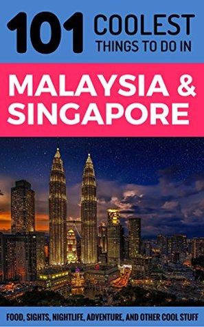 Malaysia & Singapore Travel Guide : 101 Coolest Things to Do in Malaysia & Singapore (Malaysia Travel Guide, Singapore Travel Guide, Penang, Cameron Highlands, Langkawi, Melaka)