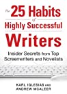 The 25 Habits of Highly Successful Writers: Insider Secrets from Top Screenwriters and Novelists