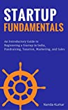 Startup Fundamentals: An Introductory Guide to Registering a Startup in India, Fundraising, Taxation, Marketing, and Sales