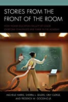 Stories from the Front of the Room: How Higher Education Faculty of Color Overcome Challenges and Thrive in the Academy