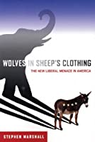 Wolves in Sheep's Clothing: The New Liberal Menace in America